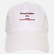 Proud Father of a Higher Education Administrat Baseball Baseball Cap