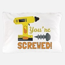 Youre Screwed Pillow Case