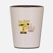 Know The Drill Shot Glass