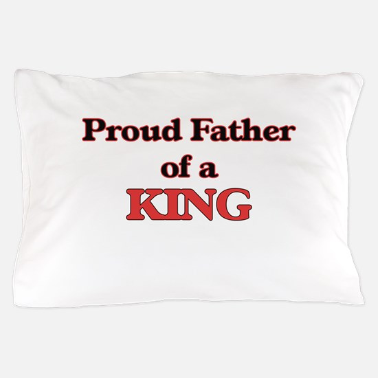 Proud Father of a King Pillow Case