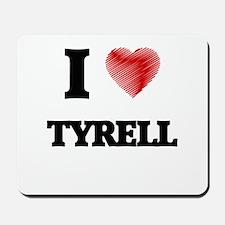 I love Tyrell Mousepad
