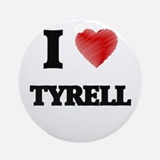 I love Tyrell Round Ornament