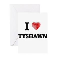 I love Tyshawn Greeting Cards