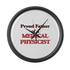 Proud Father of a Medical Physici Large Wall Clock