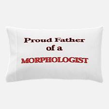 Proud Father of a Morphologist Pillow Case