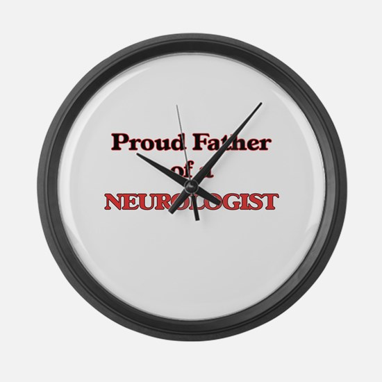 Proud Father of a Neurologist Large Wall Clock