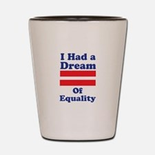 Dream Of Equality Shot Glass