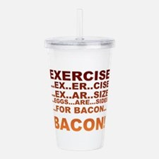 Exercise is bacon Acrylic Double-wall Tumbler