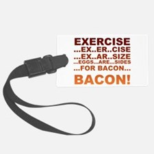 Exercise is bacon Luggage Tag