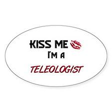 Kiss Me I'm a TELEOLOGIST Oval Decal