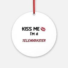 Kiss Me I'm a TELEMARKETER Ornament (Round)
