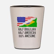 Half Brazilian Half American Awesome Shot Glass