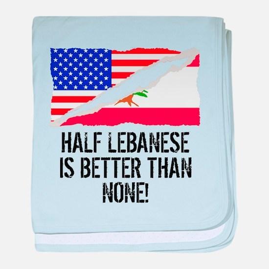 Half Lebanese Is Better Than None baby blanket