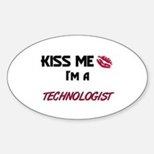Kiss Me I'm a TECHNOLOGIST Oval Decal