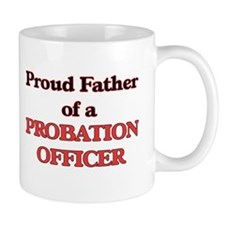 Proud Father of a Probation Officer Mugs