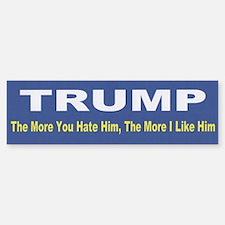 Trump -- The More You Hate Him Bumper Bumper Bumper Sticker