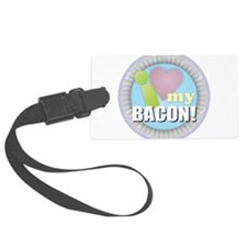 I Love My Bacon Luggage Tag