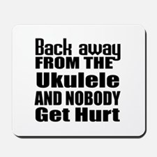Ukulele and nobody get hurt Mousepad