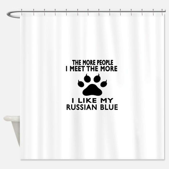 I Like My Russian Blue Cat Shower Curtain