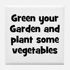Green your Garden and plant s Tile Coaster