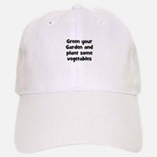 Green your Garden and plant s Baseball Baseball Cap