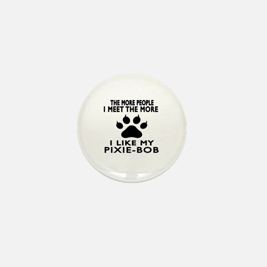I Like My Pixie-Bob Cat Mini Button