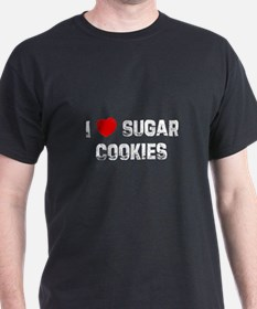 I * Sugar Cookies T-Shirt