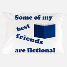 Some of my Best Friends are Fictional Pillow Case