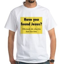 Have You Found Jesus? - Shirt