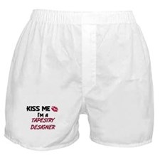 Kiss Me I'm a TAPESTRY DESIGNER Boxer Shorts