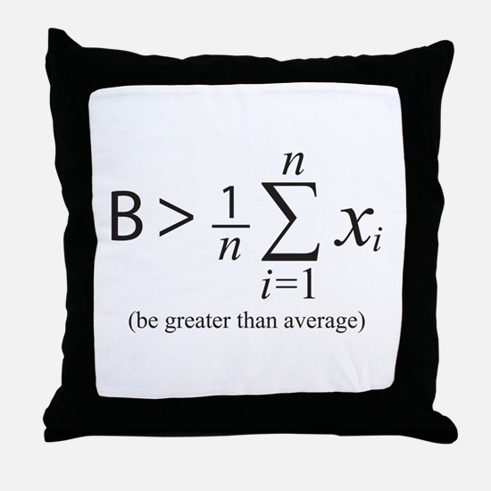 Be greater than average Throw Pillow
