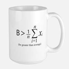 Be greater than average Mugs