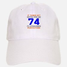 74 I'm Approaching Perfection Birthday Baseball Baseball Cap