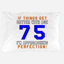 75 I'm Approaching Perfection Birthday Pillow Case