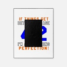 42 I'm Approaching Perfection Birthd Picture Frame