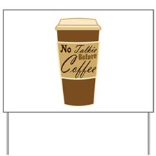 no talkie before coffee Yard Sign