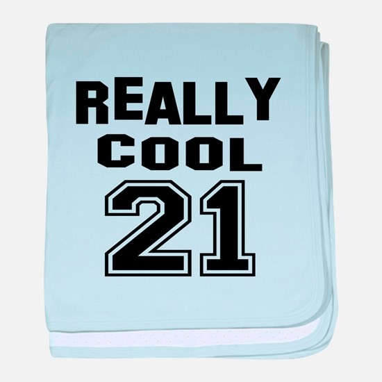 Really Cool 21 Birthday baby blanket