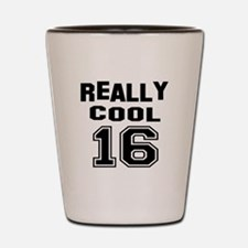 Really Cool 16 Birthday Designs Shot Glass
