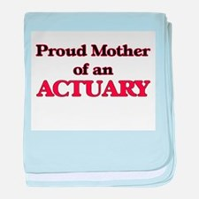 Proud Mother of a Actuary baby blanket