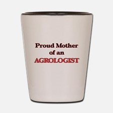Proud Mother of a Agrologist Shot Glass