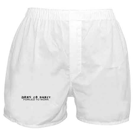 BORN TO PARTY forced to work Boxer Shorts