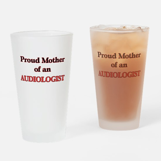 Proud Mother of a Audiologist Drinking Glass