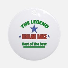 The Legend Highland dance Best of t Round Ornament