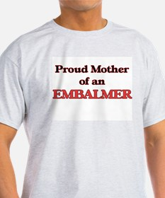 Proud Mother of a Embalmer T-Shirt