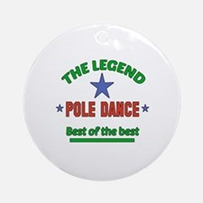 The Legend Pole dance Best of the b Round Ornament