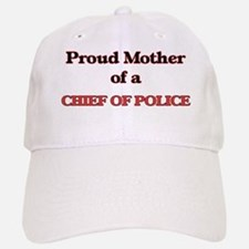 Proud Mother of a Chief Of Police Baseball Baseball Cap