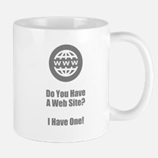 Do You Have A Web Site? I Have One! Mug