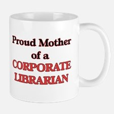 Proud Mother of a Corporate Librarian Mugs