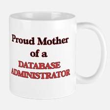 Proud Mother of a Database Administrator Mugs