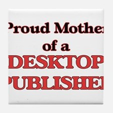 Proud Mother of a Desktop Publisher Tile Coaster